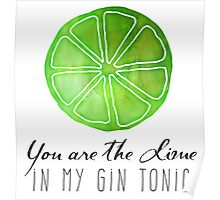 You are the lime in my gin tonic Poster