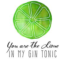 You are the lime in my gin tonic Photographic Print