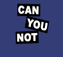 """Can You Not"" Unisex T-Shirt"