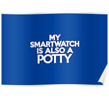 My smart watch is also a potty Poster