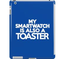 My smart watch is also a toaster iPad Case/Skin