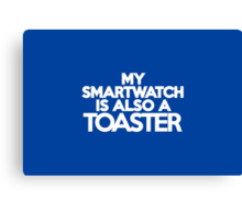 My smart watch is also a toaster Canvas Print
