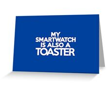 My smart watch is also a toaster Greeting Card