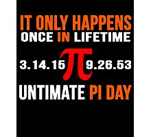 It Only Happens Once In Life Time Ultimate PI Day Photographic Print
