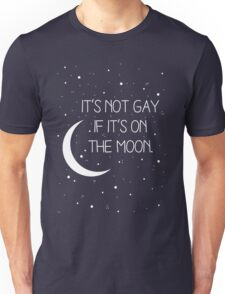 It's Not Gay If It's On The Moon Unisex T-Shirt