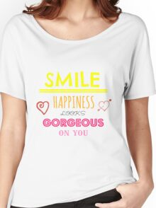 Smile Happiness Looks Gorgeous On You Women's Relaxed Fit T-Shirt
