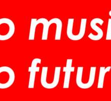 *No music, no future* Sticker