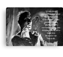 LIKE TEARS IN RAIN... - quote Canvas Print