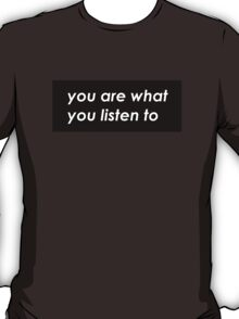 You are what you listen to - Black T-Shirt