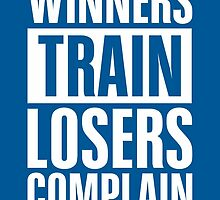 Winners Train Losers Complain Inspirational Quote by Labno4