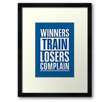 Winners Train Losers Complain Inspirational Quote Framed Print