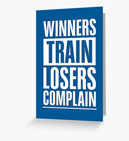 Winners Train Losers Complain Inspirational Quote Greeting Card