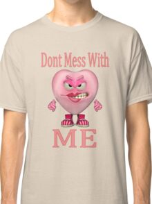 Dont mess with me .. tee shirt Classic T-Shirt