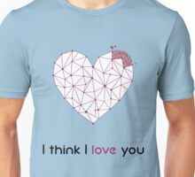 I think I love you Unisex T-Shirt