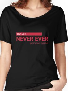 Never Ever  Women's Relaxed Fit T-Shirt