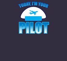 Today, I'm your Pilot Unisex T-Shirt