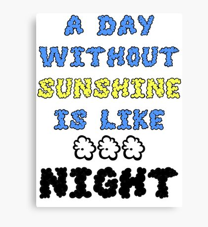 A Day Without Sunshine Is Like...Night Canvas Print