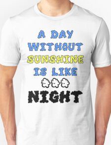 A Day Without Sunshine Is Like...Night Unisex T-Shirt