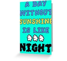A Day Without Sunshine Is Like...Night Greeting Card