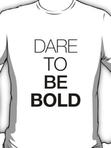 Dare to be BOLD T-Shirt