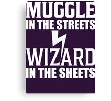 Muggle In The Streets Wizard In The Sheets T Shirt Canvas Print