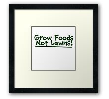 Grow food now lawns Framed Print