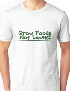 Grow food now lawns Unisex T-Shirt
