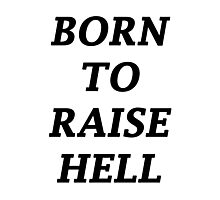 BORN TO RAISE HELL Photographic Print