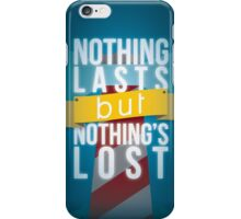 Nothing Lasts But Nothing's Lost iPhone Case/Skin