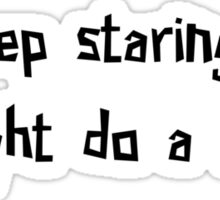 Keep staring... i might do a trick! Sticker