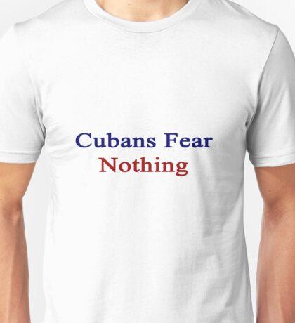 Cubans Fear Nothing  Unisex T-Shirt