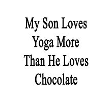 My Son Loves Yoga More Than He Loves Chocolate  Photographic Print