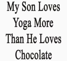 My Son Loves Yoga More Than He Loves Chocolate  by supernova23