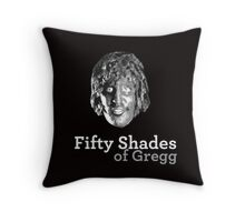 Fifty shades of Gregg ( Old Gregg from The Mighty Boosh ) Throw Pillow
