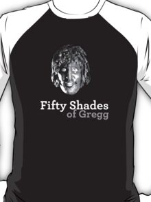 Fifty shades of Gregg ( Old Gregg from The Mighty Boosh ) T-Shirt