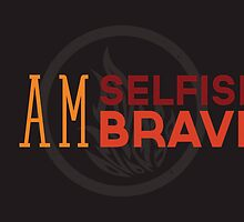 I Am Selfish, I Am Brave by Dorothy Timmer