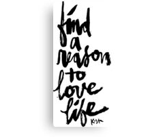 Find a Reason to Love Life : Black Script Canvas Print
