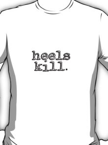 Heels Kill T-Shirt