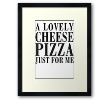 A Lovely Cheese Pizza, Just For Me Framed Print