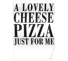A Lovely Cheese Pizza, Just For Me Poster