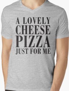 A Lovely Cheese Pizza, Just For Me Mens V-Neck T-Shirt