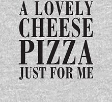 A Lovely Cheese Pizza, Just For Me Unisex T-Shirt
