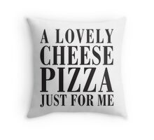 A Lovely Cheese Pizza, Just For Me Throw Pillow
