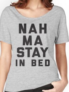 Nah, Ma Stay In Bed (Namaste In Bed) Women's Relaxed Fit T-Shirt