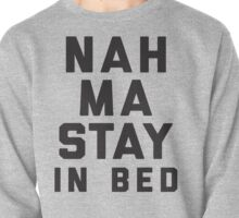 Nah, Ma Stay In Bed (Namaste In Bed) Pullover