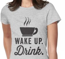 Wake Up, Drink (Coffee) Womens Fitted T-Shirt