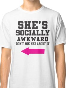 She's Socially Awkward, Don't Ask Her About It / She's A Social Butterfly, Talk To Her About It Classic T-Shirt