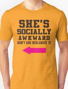 She's Socially Awkward, Don't Ask Her About It / She's A Social Butterfly, Talk To Her About It Unisex T-Shirt