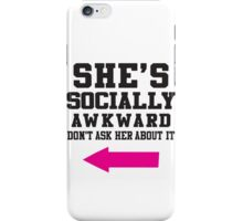 She's Socially Awkward, Don't Ask Her About It / She's A Social Butterfly, Talk To Her About It iPhone Case/Skin