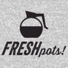 Fresh Pots! (Coffee) by Tradecraft Apparel